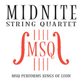 MSQ Performs Kings of Leon by Midnite String Quartet