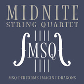 MSQ Performs Imagine Dragons by Midnite String Quartet