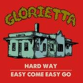 Hard Way / Easy Come Easy Go by Glorietta