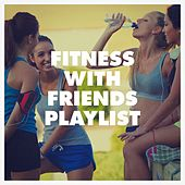 Fitness with Friends Playlist by Various Artists