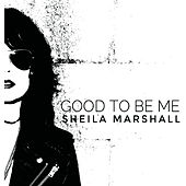 Good to Be Me by Sheila Marshall