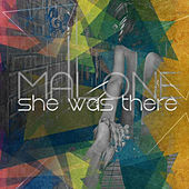 She Was There by Malone