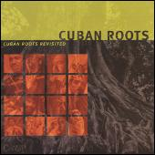 Cuban Roots Revisited by Cuban Roots