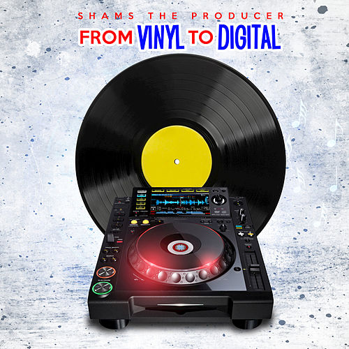 From Vinyl to Digital von Shams the Producer