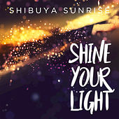 Shine Your Light de Shibuya Sunrise