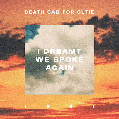 I Dreamt We Spoke Again by Death Cab For Cutie