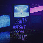 Heaven Wasn't Made For Me by Terror Jr