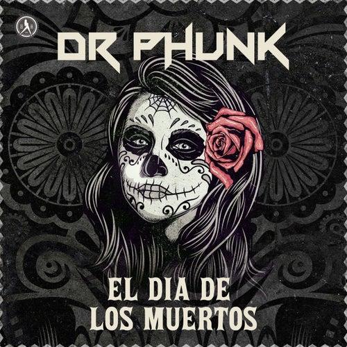 El Dia De Los Muertos by Dr Phunk