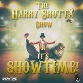 It's Showtime by Harry Shotta Show