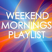 Weekend Mornings Playlist by Various Artists