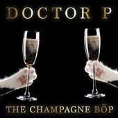 The Champagne Bop by Doctor P