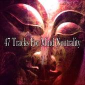 47 Tracks For Mind Neutrality von Entspannungsmusik