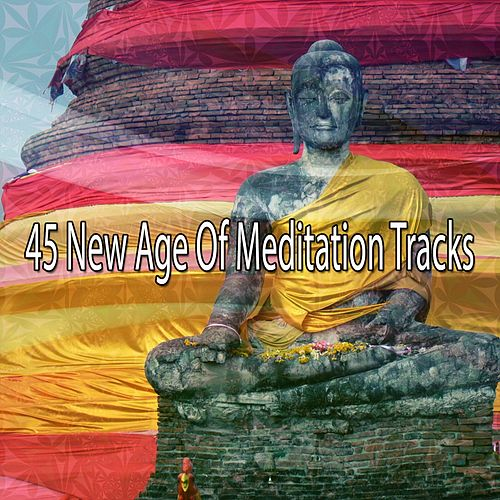 45 New Age Of Meditation Tracks by Lullabies for Deep Meditation