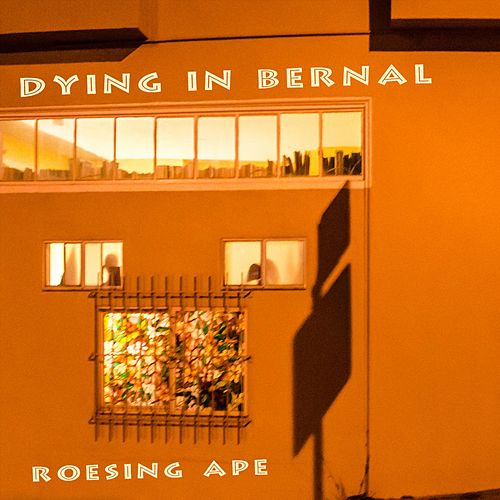 Dying in Bernal by Roesing Ape
