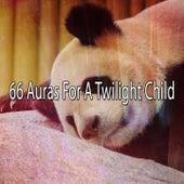 66 Auras For A Twilight Child von Best Relaxing SPA Music