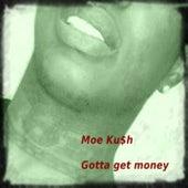 Gotta Get Money by Moe Ku$h