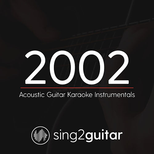 2002 (Acoustic Guitar Karaoke Instrumentals) by Sing2Guitar
