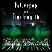 Futurepop and Electrogoth by Epic Church