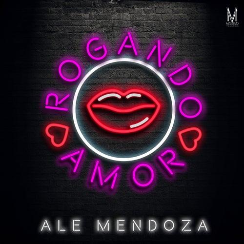 Rogando Amor by Ale Mendoza