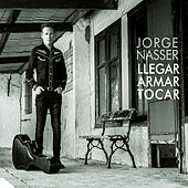 Llegar Armar Tocar by Jorge Nasser