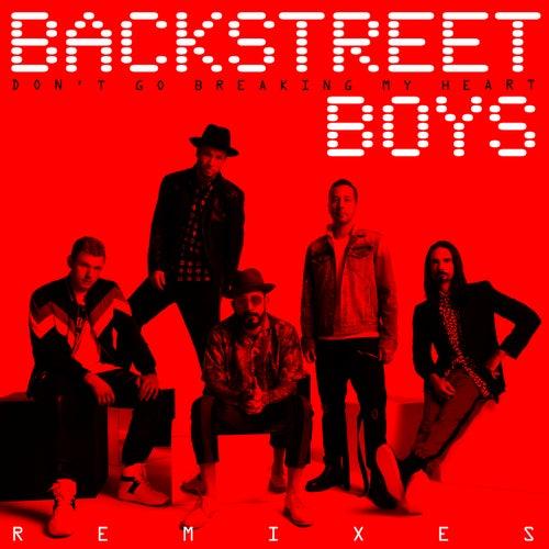 Don't Go Breaking My Heart (The Remixes) by Backstreet Boys