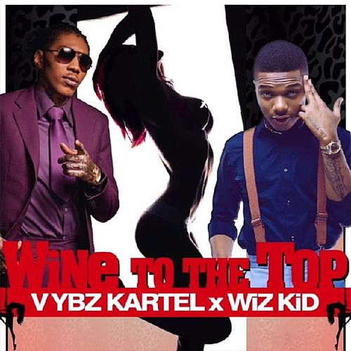 Wine To The Top by VYBZ Kartel