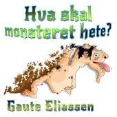 Hva skal monsteret hete? by Gaute Eliassen