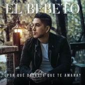 ¿Por Qué Dejaste Que Te Amara? by El Bebeto