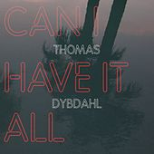 Can I Have It All by Thomas Dybdahl
