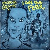 I Got the Fear von Charlie Grant