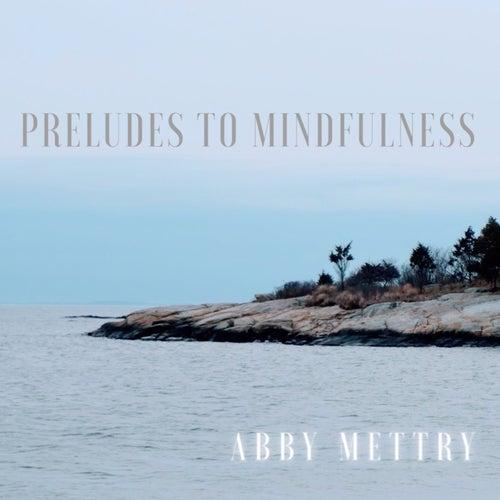 Preludes to Mindfulness von Abby Mettry