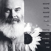 Sound Body, Sound Mind: Music for Healing with Andrew Weil, MD by Andrew Weil MD