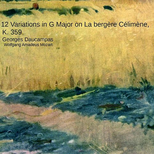 12 Variations in G Major on La bergère Célimène, K. 359 von Georges Daucampas