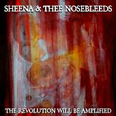 The Revolution Will Be Amplified by Sheena