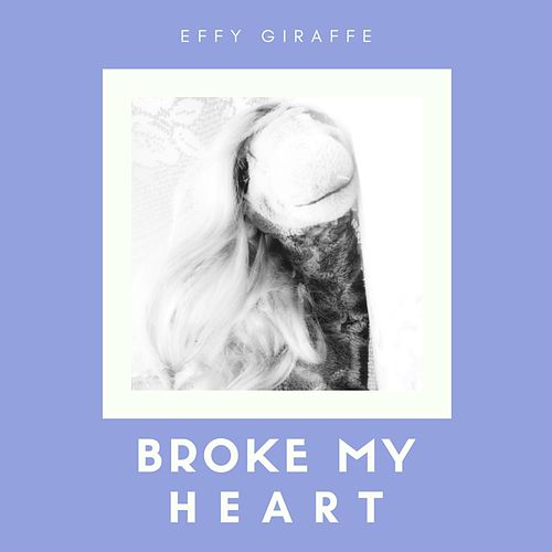 Broke My Heart by Effy Giraffe