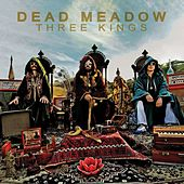 Three Kings by Dead Meadow
