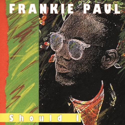 'Should I' by Frankie Paul