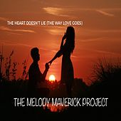 The Heart Doesn't Lie (The Way Love Goes) by The Melody Maverick Project
