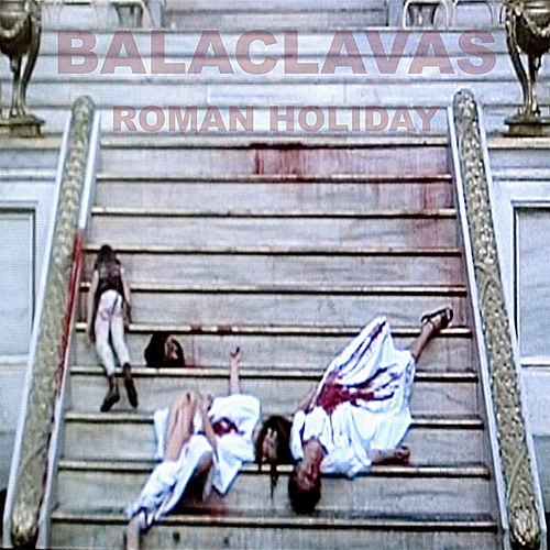 Roman Holiday by Balaclavas