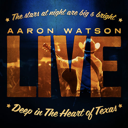 Live: Deep In The Heart of Texas by Aaron Watson