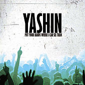 Put Your Hands Where I Can See Them by Yashin