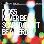 Never Be Scared / Don't Be A Hero by Moss
