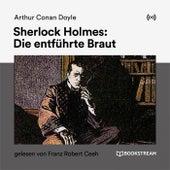 Sherlock Holmes: Die entführte Braut von Arthur Conan Doyle Sherlock Holmes