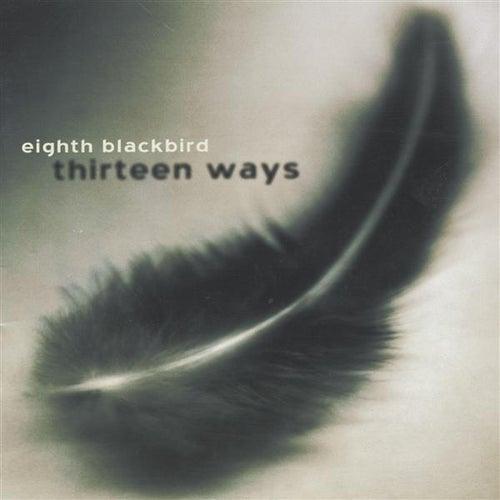 Eighth Blackbird: Thirteen Ways by Eighth Blackbird