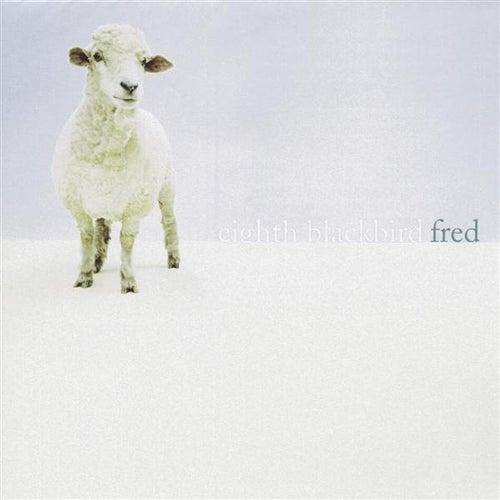 Rzewski: Fred - Music of Frederic Rzewski by Eighth Blackbird
