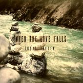 When the Love Falls by Lucas Jayden
