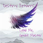 Lead Me, Great Master by Destiny Returns