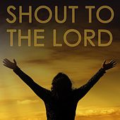Shout to the Lord by The Unchained