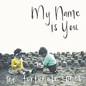 The Fortunate Ones by My Name Is You