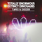 Tapes & Deezer EP von Totally Enormous Extinct Dinosaurs